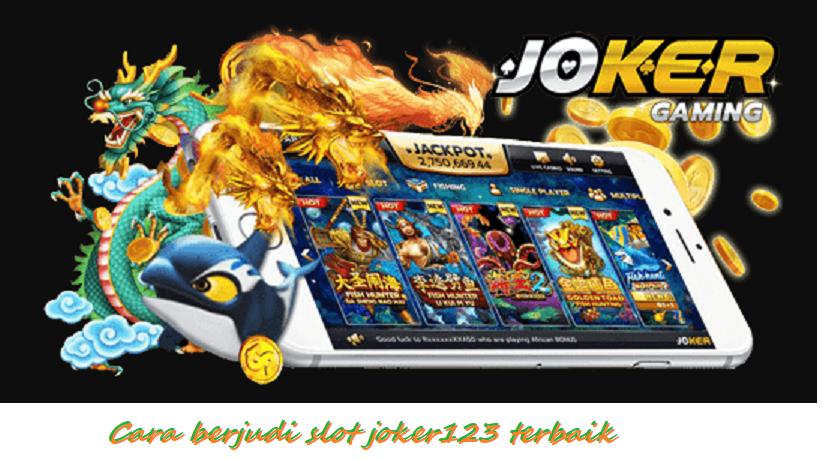 Cara berjudi slot joker123 terbaik