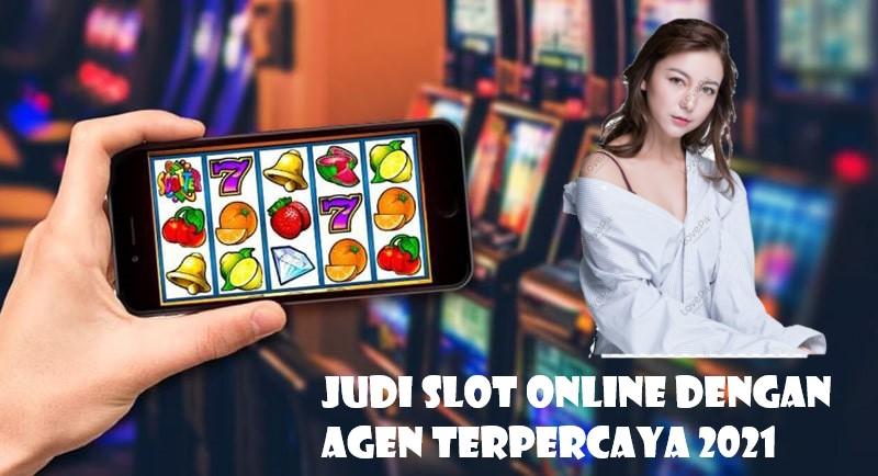 Judi Slot Online Dengan Agen Terpercaya